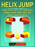 Helix Jump Game, Online, APK, APP, High Score, Voodoo, Levels, Rules, Nerf, Tips, Cheats, Guide Unofficial