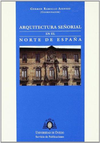 Arquitectura señorial en el norte de España por G. Ramallo Asensio