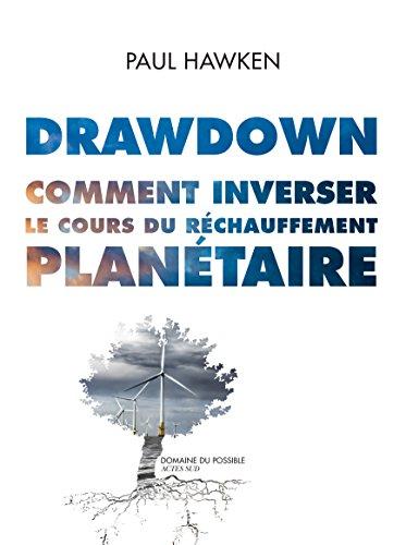 Drawdown. Comment inverser le cours du réchauffement planétaire. (Domaine du possible) par Paul Hawken