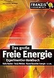 Produkt-Bild: Das große Freie Energie Experimentier-Handbuch: Kalte Fusion, Tesla-Wellen, Raum-Quanten-Energie (Franzis Experimente)