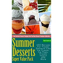 Summer Desserts Super Value Pack – 450 Recipes For Frozen Desserts Like Ice Cream, Ice Pops, Frozen Yogurt and More (The Summer Dessert Recipes And The ... Collection Book 13) (English Edition)