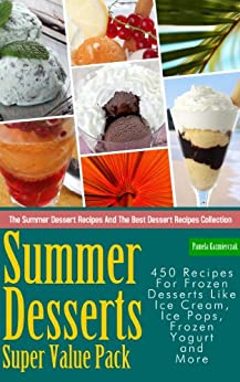 Summer Desserts Super Value Pack - 450 Recipes For Frozen Desserts Like Ice Cream, Ice Pops, Frozen Yogurt and More (The Summer Dessert Recipes And The ... Collection Book 13) (English Edition) par [Kazmierczak, Pamela]