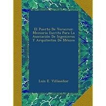 El Puerto De Veracruz: Memoria Escrita Para La Asociación De Ingenieros Y Arquitectos De México