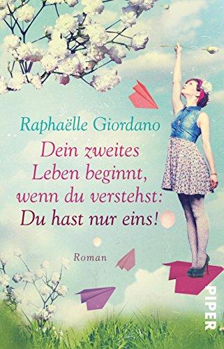 Dein zweites Leben beginnt, wenn du verstehst: Du hast nur eins!: Roman (German Edition)