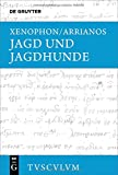 Jagd und Jagdhunde (Sammlung Tusculum) - Xenophon, Arrianos