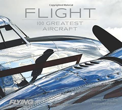 Flight: 100 Greatest Aircraft by Phelps, Mark, Editors of, Flying Magazine (2013) Hardcover