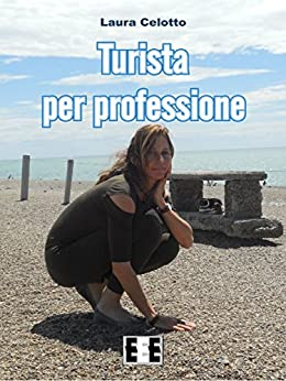 Turista per professione (Esperienze e Testimonianze) (Italian Edition) by [Celotto, Laura]