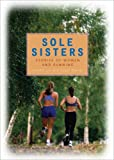 Sole Sisters: Stories of Women and Running by Jennifer Lin (2006-03-01)