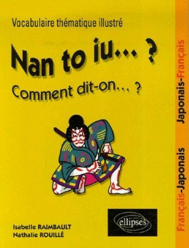 Nan to iu. ? Comment dit-on. ? : Vocabulaire thématique illustré - Français/Japonais, Japonais/Français