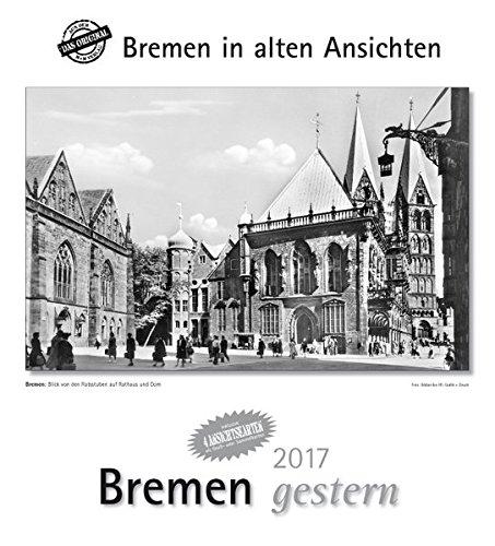 Bremen gestern 2017: Bremen in alten Ansichten, mit 4 Ansichtskarten als Gruß- oder Sammelkarten