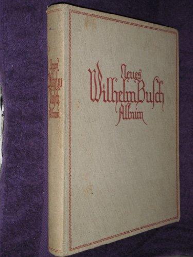 Neues Wilhelm Busch Album - Sammlung lustiger Bildergeschichten mit 1500 Bildern - In altdeutscher...