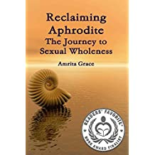 Reclaiming Aphrodite-The Journey to Sexual Wholeness (English Edition)