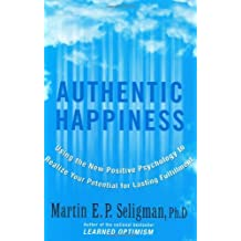 Authentic Happiness: Using the New Positive Psychology to Realize Your Potential for Lasting Fulfillment by Martin E. P. Seligman (2002-08-27)