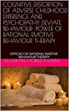 COGNITIVE DISTORTION OF ADVERSE CHILDHOOD EXPERIENCE AND PSYCHOPATHY DEVIATE BEHAVIOUR: POWER OF RATIONAL EMOTIVE BEHAVIOUR THERAPY (English Edition)