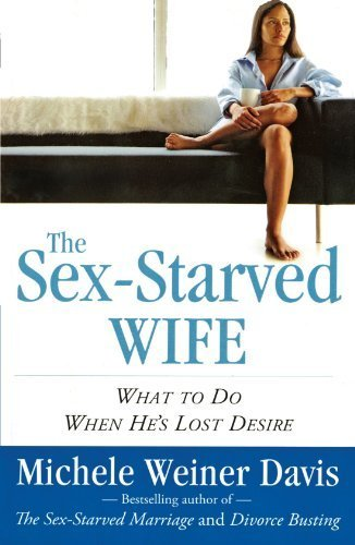 The Sex-Starved Wife: What to Do When He's Lost Desire by Weiner Davis, Michele (2008) Paperback