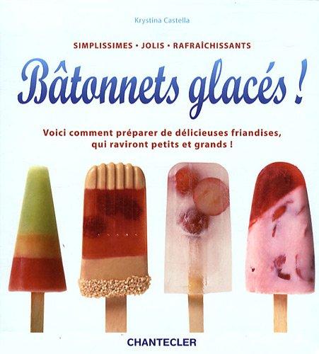 Bâtonnets glacés ! : Simplissimes, jolis, rafraîchissants