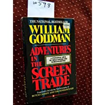 Adventures in the Screen Trade by William Goldman (1984-04-01)