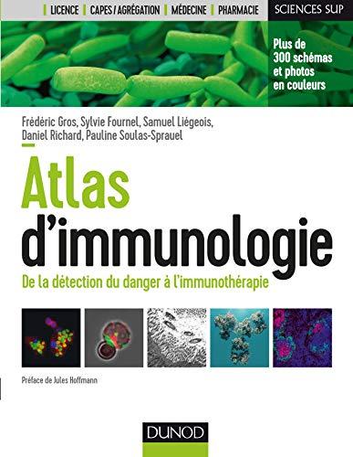 Atlas d'immunologie - De la détection du danger à l'immunothérapie par Frédéric Gros