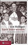 Ein Heiliger kann jeder werden: Lebendig glauben mit Johannes XXIII -