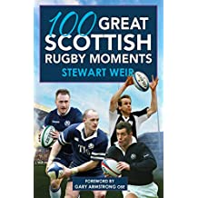 100 Great Scottish Rugby Moments (English Edition)