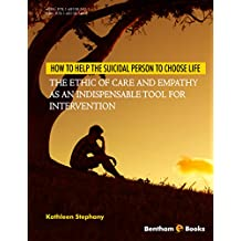 How to Help the Suicidal Person to Choose Life: The Ethic of Care and Empathy as an Indispensable Tool for Intervention (English Edition)