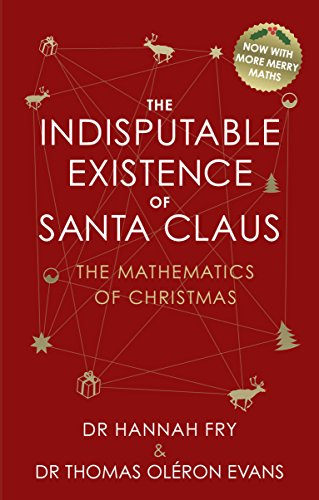 The Indisputable Existence of Santa Claus: The Mathematics of Christmas (English Edition)