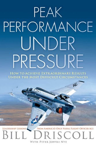 peak-business-performance-under-pressure-a-navy-ace-shows-how-to-make-great-decisions-in-the-heat-of