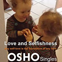 Love and Selfishness: Why Self-Love Is the Foundation of Any Love