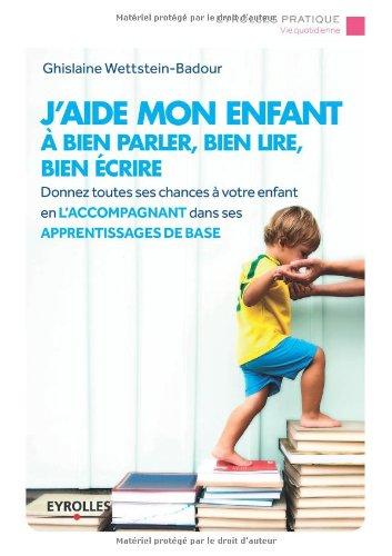 J'aide mon enfant à bien parler, bien lire, bien écrire par Ghislaine Wettstein-Badour