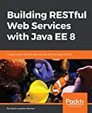 Building RESTful Web Services with Java EE 8: Create modern RESTful web services with the Java EE 8 API (English Edition)