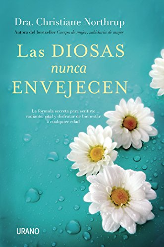 Las diosas nunca envejecen/ Goddesses Never Age: La Formula Secreta Para Sentirte Radiante, Vital Y Disfrutar De Bienestar a Cualquier Edad / the Secret Prescription for  Radiance, Vitalality and Wel