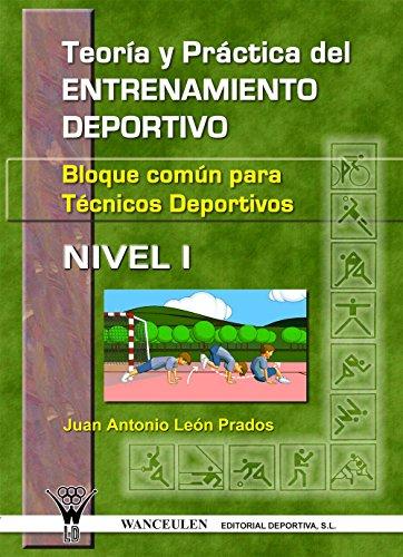 Teoría y práctica del entrenamiento deportivo. Bloque común para técnicos deportivos Nivel I por Juan Antonio León Prados