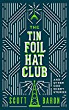 The Tin Foil Hat Club: And other odd short stories