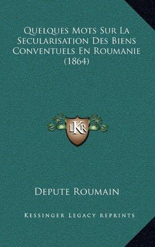 Quelques Mots Sur La Secularisation Des Biens Conventuels En Roumanie (1864)
