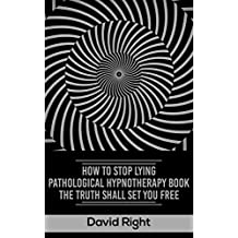 HOW TO STOP LYING PATHOLOGICAL HYPNOTHERAPY BOOK  THE TRUTH SHALL SET YOU FREE (English Edition)