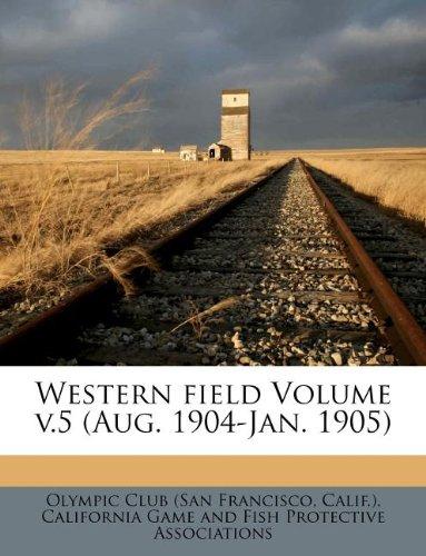 Western field Volume v.5 (Aug. 1904-Jan. 1905)