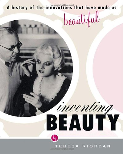 inventing-beauty-a-history-of-the-innovations-that-have-made-us-beautiful