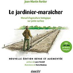 Le jardinier-maraîcher - 2ème édition: Manuel d'agriculture biologique sur petite surface (Guides pratiques)