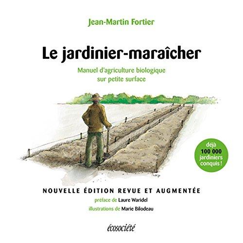 Le jardinier-maraîcher - 2ème édition: Manuel d'agriculture biologique sur petite surface par Jean-Martin Fortier