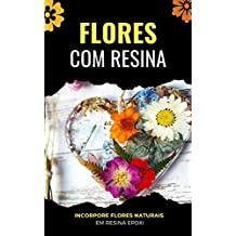 Flores com Resina: Incorpore Flores Naturais em Resina Epoxi (Portuguese Edition)
