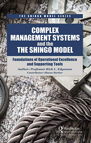 Complex Management Systems and the Shingo Model: Foundations of Operational Excellence and Supporting Tools (The Shingo Model Series) (English Edition)