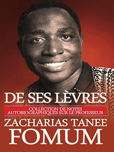 De Ses Lèvres: Collection de Notes Autobiographiques Sur le Professeur Zacharias Tanee Fomum par Zacharias Tanee Fomum