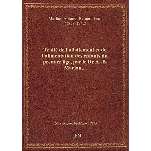 Traité de l'allaitement et de l'alimentation des enfants du premier âge, par le Dr A.-B. Marfan,...