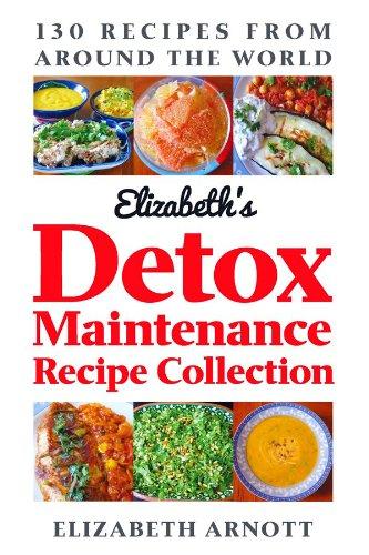Elizabeth arnotts detox maintenance recipe collection 130 recipes elizabeth arnotts detox maintenance recipe collection 130 recipes from pdf forumfinder Choice Image
