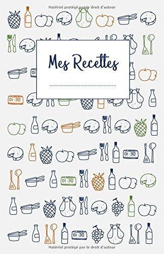 Mes Recettes: Cahier de recettes à écr...