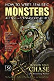 How to Write Realistic Monsters, Aliens, and Fantasy Creatures: The Top Writer's Toolkit for Fantasy, Horror, and Science Fiction: Volume 3 (How to Write Realistic Fiction)