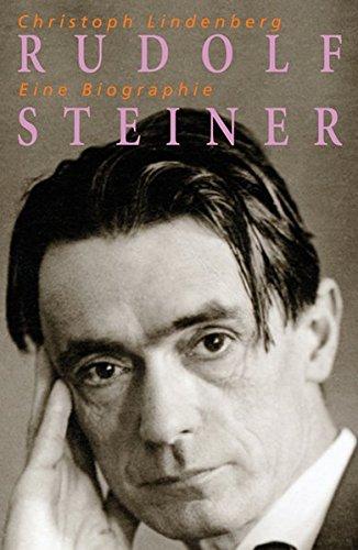 Rudolf Steiner - Eine Biographie: 1861-1925