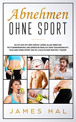 Abnehmen ohne Sport: Es ist aus mit dem Speck! Lerne alles über die Fettverbrennung und erreiche endlich dein Traumgewicht. Schlank ohne Sport. Bis zu 2 Kilo in den ersten 7 Tagen! -