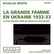 La grande famine en Ukraine 1932-33: Le plus grand crime de masse du stalinisme