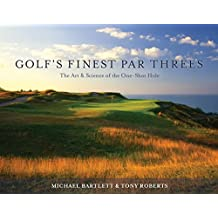 Golf's Finest Par Threes: The Art & Science of the One-Shot Hole